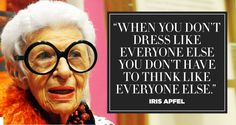 Fashion legend Iris Apfel--here are her saltiest, chicest insights on life and style. Fashion Designer Quotes, Fashion Quotes, Fashion Designers, Iris Apfel Quotes, 50 Y Fabuloso, Confidence Tips, Women In History, Wise Words, Style Icons