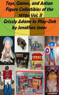 Toys Games and Action Figure Collectibles of the 1970s: Volume II Grizzly Adams to Play-Doh Review