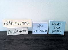 I had these blocks custom made. It's a quote from Jaime Escalante (the real-life Calculus teacher from the movie Stand and Deliver) shortly before he died. Nothing has ever inspired me more than these words.
