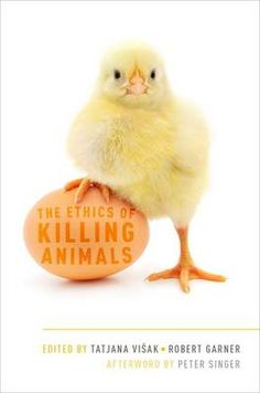 The ethics of killing animals / edited by Tatjana Višak and Robert Garner, with afterword by Peter Singer Publicación Oxford ; New York : Oxford University Press, cop. Zoology, Animal Welfare, Book Collection, Singer, Animals, Free Ebooks, Philosophy, Free Apps, Animaux