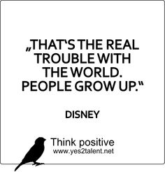 THAT'S THE REAL TROUBLE WITH THE WORLD. PEOPLE GROW UP. #DISNEY #zitat #bestoftheday #quoteoftheday #picoftheday #style #timeless #amazing #awesome #job #beyoutiful #leben #lebensweisheit #motivation #inspiration #inspired #dreambig #stayinspired #liveinspired #live #life #laugh #learn #believe #beyou #lovelife #livelife #believeinyou #worklife #worklifebalance #thouts #think #quotes #thinkpositive #thinkbig #thinkahead #yes @yes2career Think positive. Yes! Think positive. Yes!