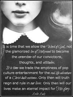 It is time that we allow the Word of God, not the glamorized lies of Hollywood to become the cornerstone of our convictions. - Leslie Ludy