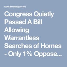 Congress Quietly Passed A Bill Allowing Warrantless Searches of Homes - Only 1% Opposed It | Zero Hedge