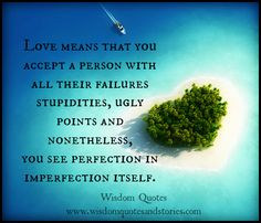 quotes about imperfection and love | Love means that you accept a person seeing perfection in imperfection ...