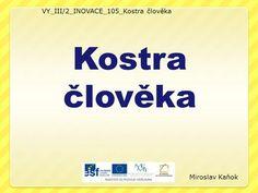 VY_III/2_INOVACE_105_Kostra člověka Kostra člověka Miroslav Kaňok. Biology, Tech Companies, Company Logo, Ap Biology