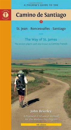 A Pilgrim's Guide to the Camino de Santiago: St. Jean * Roncesvalles * Santiago (Camino Guides) by John Brierley