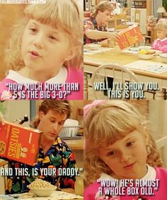 """Full house Stephanie: """"How much more than 5 is the 3-0?"""" """"Well, let me show you."""" *pours cereal into bowl*: """"This is you. And this is your daddy."""" """"He's almost a whole box old!"""" Funny! Ohhhh this makes me feel better about the big 3-0.... Ugh."""