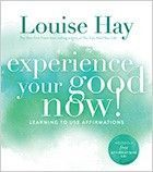 Experience Your Good Now! - Book by Louise Hay