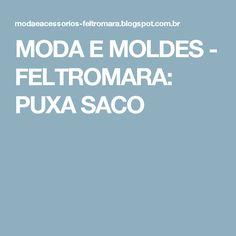 MODA E MOLDES - FELTROMARA: PUXA SACO