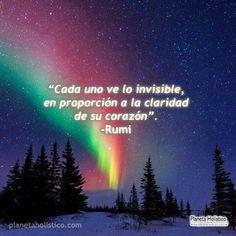Cada uno ve lo invisible...Frase de Rumi