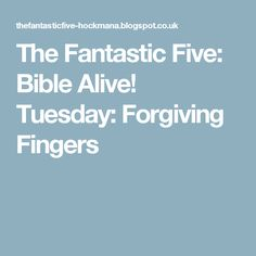 The Fantastic Five: Bible Alive! Tuesday: Forgiving Fingers