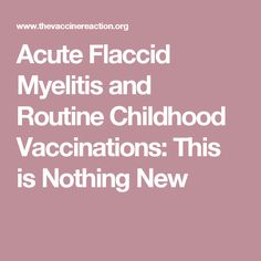 Acute Flaccid Myelitis and Routine Childhood Vaccinations: This is Nothing New
