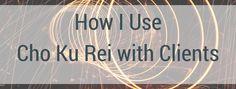 How I use Cho Ku Rei with Clients