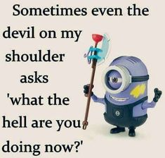 Sometimes even the devil on my shoulder asks 'what the hell are you doing no... - funny minion memes, Funny Minion Quote, funny minion quotes, Minion Quote Of The Day, Quotes - Minion-Quotes.com