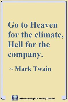 Quotes for Fun QUOTATION – Image : As the quote says – Description Go to Heaven for the climate, Hell for the company. ~ Mark Twain Sharing is love, sharing is everything Hell Quotes, Crazy Quotes, Badass Quotes, Daily Quotes, Great Quotes, Quotes To Live By, Inspirational Quotes, World Quotes, Life Quotes