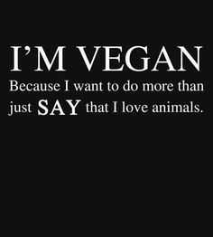 I want to honor them and never be the cause of their pain. If you  love animals don't eat them. #vegan logic 101