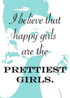 """I believe that happy girls are the prettiest girls."" Make your own breakfast at tiffany's bridal shower signs and quotes and put them in frames for easy tiffany & co. wedding shower decorations."