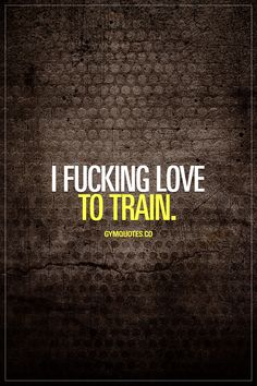 I fucking love to train. For those of us that absolutely LOVE training! #gymlove #gymaddict www.gymquotes.co