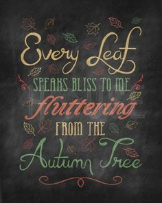 Chalkboard Art - Every leaf speaks bliss to me, fluttering from the autumn tree.