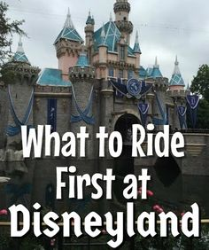 What to ride first at Disneyland. Disneyland planning tips broken down by each land in the park. Tips and advice fro what to ride first at Disneyland.