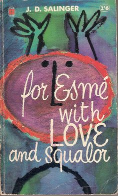 For Esme with Love and Squalor. J.D. Salinger short stories. If you loved Catcher in the Rye as much as I did, this is a must read.