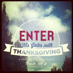 ❥ Enter His gates with Thanksgiving!
