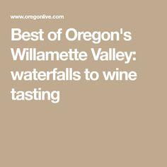 Best of Oregon's Willamette Valley: waterfalls to wine tasting