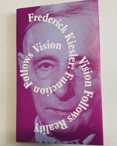 A new #publication is here - a collection of unpublished or rare texts by Frederick #kiesler written between 1927 and 1957 published on the occasion of the exhibition 'Function Follows Vision Vision Follows Reality' at #kunsthallewien #karlsplatz (May 27
