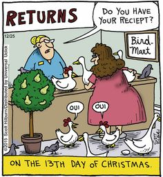 The Argyle Sweater by Scott Hilburn Dec. 2015 --Literary reference -- The 12 Days of Christmas Christmas Comics, Christmas Jokes, Christmas Cartoons, Christmas Things, Christmas Time, Christmas Cards, Argyle Sweater Comic, The Argyle, Cheesy Jokes
