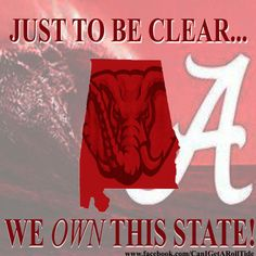 ROLLL TIDE!! Let just make this CLEAR!! Auburn.. This AINT your state!