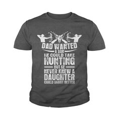 Dad Wanted A Son He Take Hunting Better Daughter Shirt T-Shirt #gift #ideas #Popular #Everything #Videos #Shop #Animals #pets #Architecture #Art #Cars #motorcycles #Celebrities #DIY #crafts #Design #Education #Entertainment #Food #drink #Gardening #Geek #Hair #beauty #Health #fitness #History #Holidays #events #Home decor #Humor #Illustrations #posters #Kids #parenting #Men #Outdoors #Photography #Products #Quotes #Science #nature #Sports #Tattoos #Technology #Travel #Weddings #Women