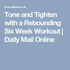 Tone and Tighten with a Rebounding Six Week Workout | Daily Mail Online