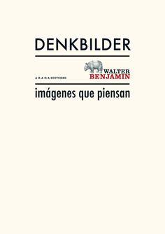 Imágenes que piensan / Walter Benjamin ; edición de Tillman Rexroth ; traducción de Jorge Navarro Pérez. + info: http://www.abadaeditores.com/libro.php?l=290#