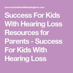 Success For Kids With Hearing Loss Resources for Parents - Success For Kids With Hearing Loss