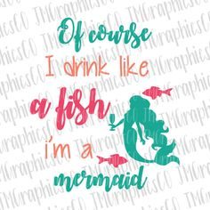 Of course I drink like a fish i'm a mermaid svg, eps, dxf, png, cricut or cameo, scan N cut, cut file, mermaid svg, wine svg, mermaid life by JMGraphicsCO on Etsy