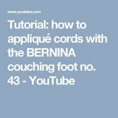 Tutorial: how to appliqué cords with the BERNINA couching foot no. 43 - YouTube