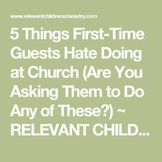 5 Things First-Time Guests Hate Doing at Church (Are You Asking Them to Do Any of These?) ~ RELEVANT CHILDREN'S MINISTRY