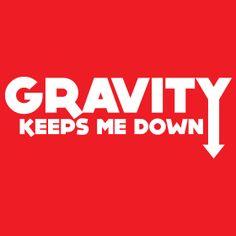 GRAVITY KEEPS ME DOWN math science T-Shirt  Funny geek nerd cool retro tshirt