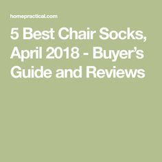 5 Best Chair Socks, April 2018 - Buyer's Guide and Reviews