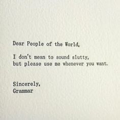 Dear Grammar, You are missed.  Sincerely, Me