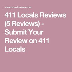 411 Locals Reviews (5 Reviews) - Submit Your Review on 411 Locals