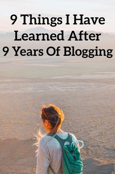 9 Things I Love and Have Learned After 9 Years Of Blogging