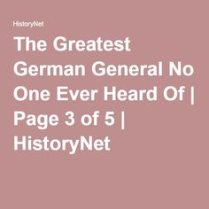 The Greatest German General No One Ever Heard Of | Page 3 of 5 | HistoryNet