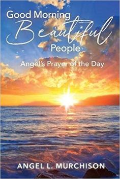 """Read """"Good Morning Beautiful People Angel's Prayer of the Day"""" by Angel L Murchison available from Rakuten Kobo. Are you living every day the very best for Jesus Christ? Are you walking into your destiny? Journey every day with Angel. Good Morning Beautiful People, Creator Of The Universe, Prayer For The Day, Angel Prayers, Gods Glory, Choose Life, Swim Lessons, Godly Woman, Daily Devotional"""