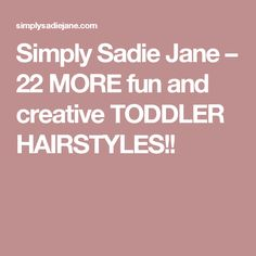 Simply Sadie Jane   –  22 MORE fun and creative TODDLER HAIRSTYLES!!