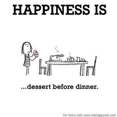 Happiness #66: Happiness is dessert before dinner.