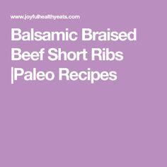 Balsamic Braised Beef Short Ribs |Paleo Recipes