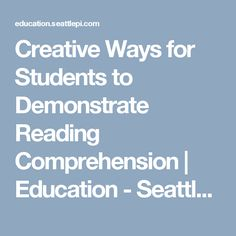 Creative Ways for Students to Demonstrate Reading Comprehension | Education - Seattle PI