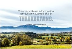 When you wake up in the morning, let your first thought be one of thanksgiving. - Michael Bernard Beckwith #gratitude #thankfulness #quote #quoteoftheday #inspirational #inspirationalquote #inspirationalwords #dailyinspiration #dailymotivation #dailyquote #picturequote #picture