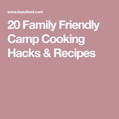 20 Family Friendly Camp Cooking Hacks & Recipes